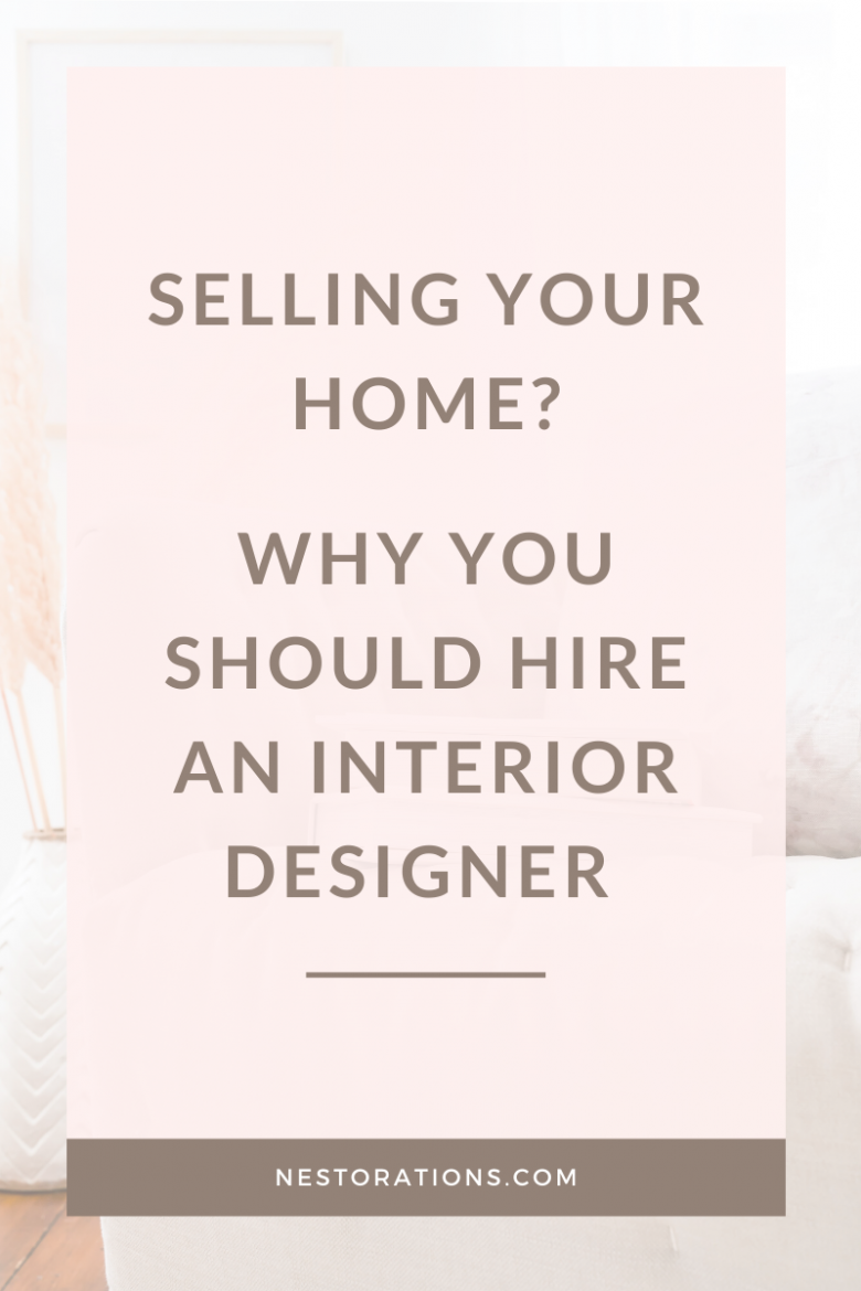 Why You Should Hire an Interior Designer to Help Sell Your Home
