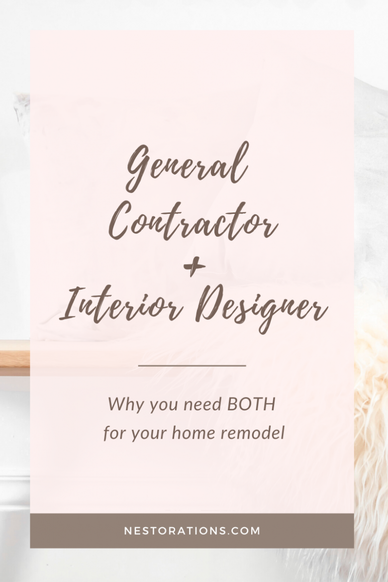Why you need to hire a general contractor and an interior designer for your home remodel