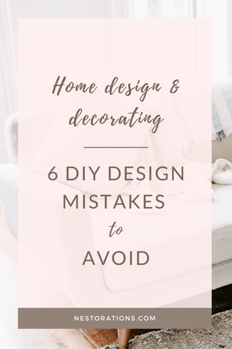 Learn 6 common DIY design mistakes that you could be making